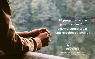 10 preguntas clave  para la reflexión:  ¿cómo puedo crear  una relación de ayuda?
